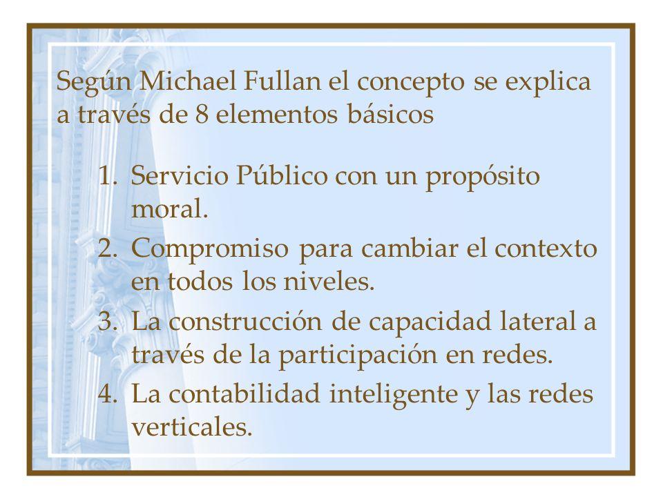 Según Michael Fullan el concepto se explica a través de 8 elementos básicos 1.Servicio Público con un propósito moral.