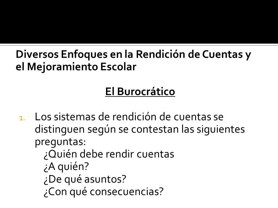 Diversos Enfoques en la Rendición de Cuentas y el Mejoramiento Escolar El Burocrático 1.