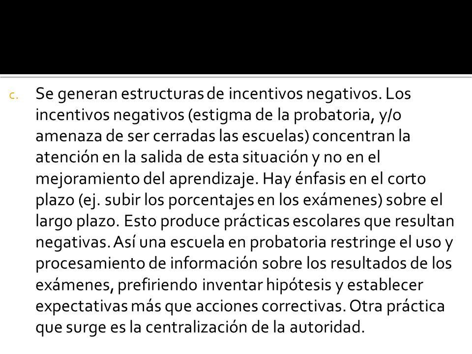 c. Se generan estructuras de incentivos negativos.
