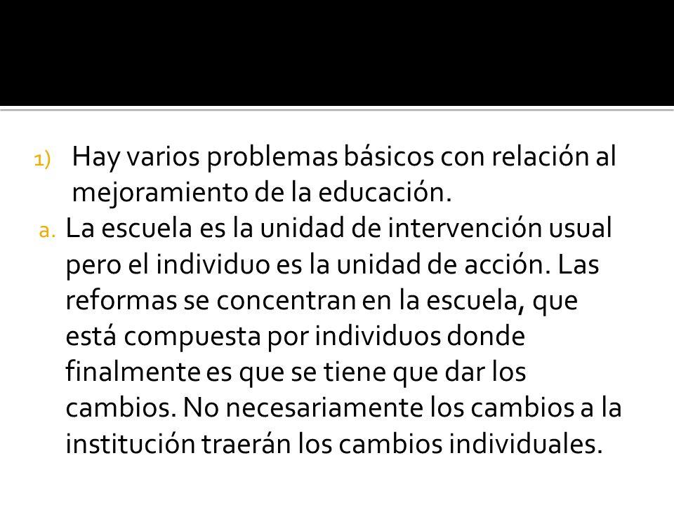 1) Hay varios problemas básicos con relación al mejoramiento de la educación.