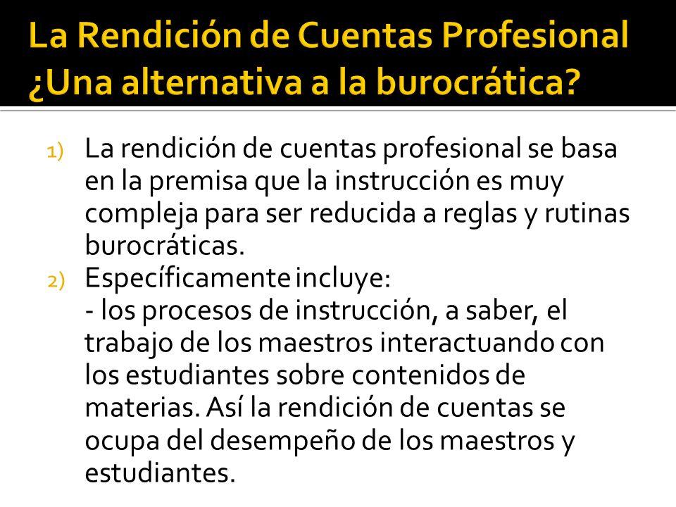 1) La rendición de cuentas profesional se basa en la premisa que la instrucción es muy compleja para ser reducida a reglas y rutinas burocráticas.
