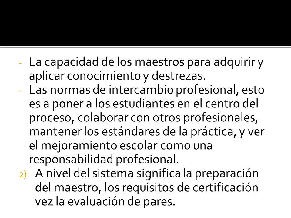 - La capacidad de los maestros para adquirir y aplicar conocimiento y destrezas.