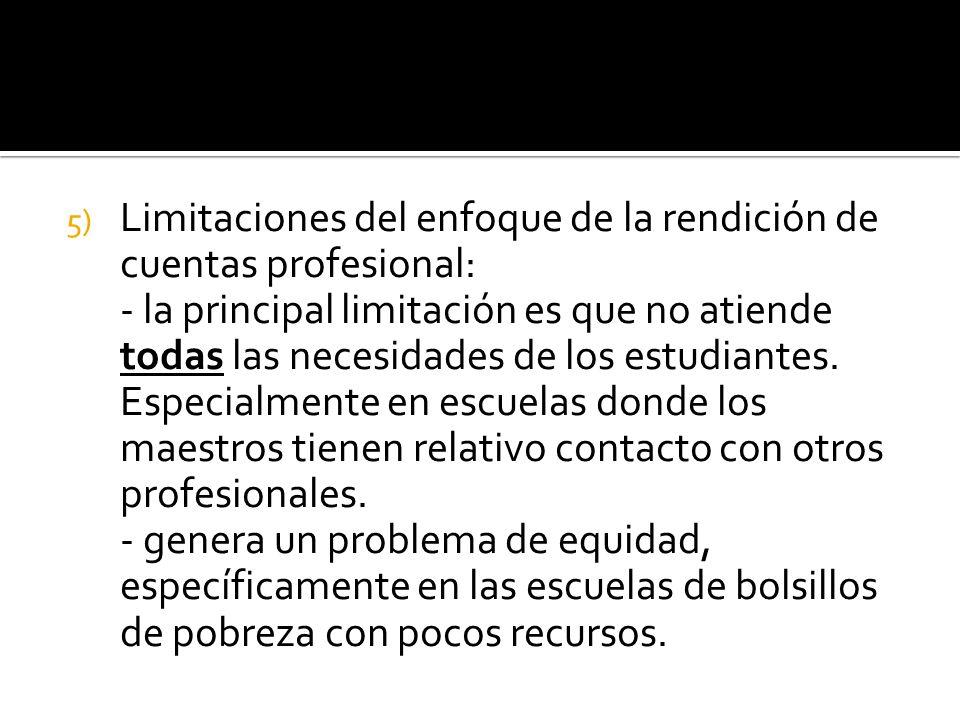 5) Limitaciones del enfoque de la rendición de cuentas profesional: - la principal limitación es que no atiende todas las necesidades de los estudiantes.
