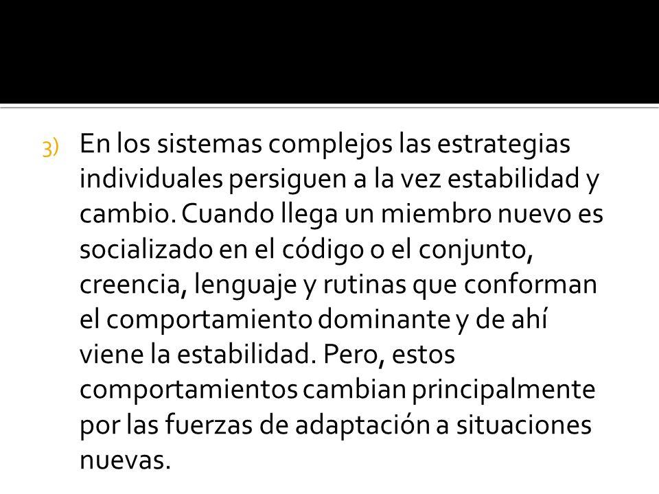 3) En los sistemas complejos las estrategias individuales persiguen a la vez estabilidad y cambio.
