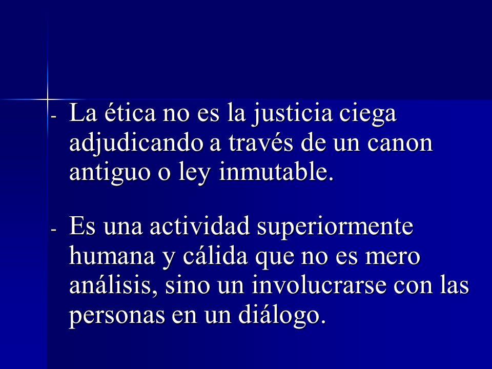 - La ética no es la justicia ciega adjudicando a través de un canon antiguo o ley inmutable. - Es una actividad superiormente humana y cálida que no e