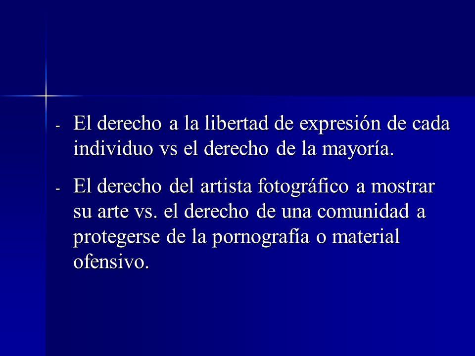 - El derecho a la libertad de expresión de cada individuo vs el derecho de la mayoría. - El derecho del artista fotográfico a mostrar su arte vs. el d