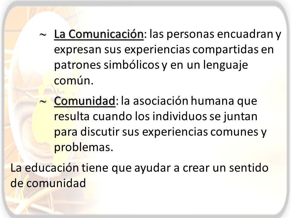 La Comunicación La Comunicación: las personas encuadran y expresan sus experiencias compartidas en patrones simbólicos y en un lenguaje común. Comunid