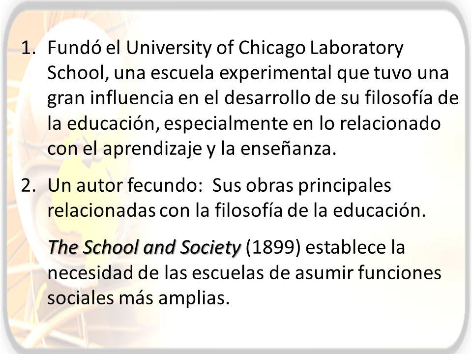 1.Fundó el University of Chicago Laboratory School, una escuela experimental que tuvo una gran influencia en el desarrollo de su filosofía de la educa