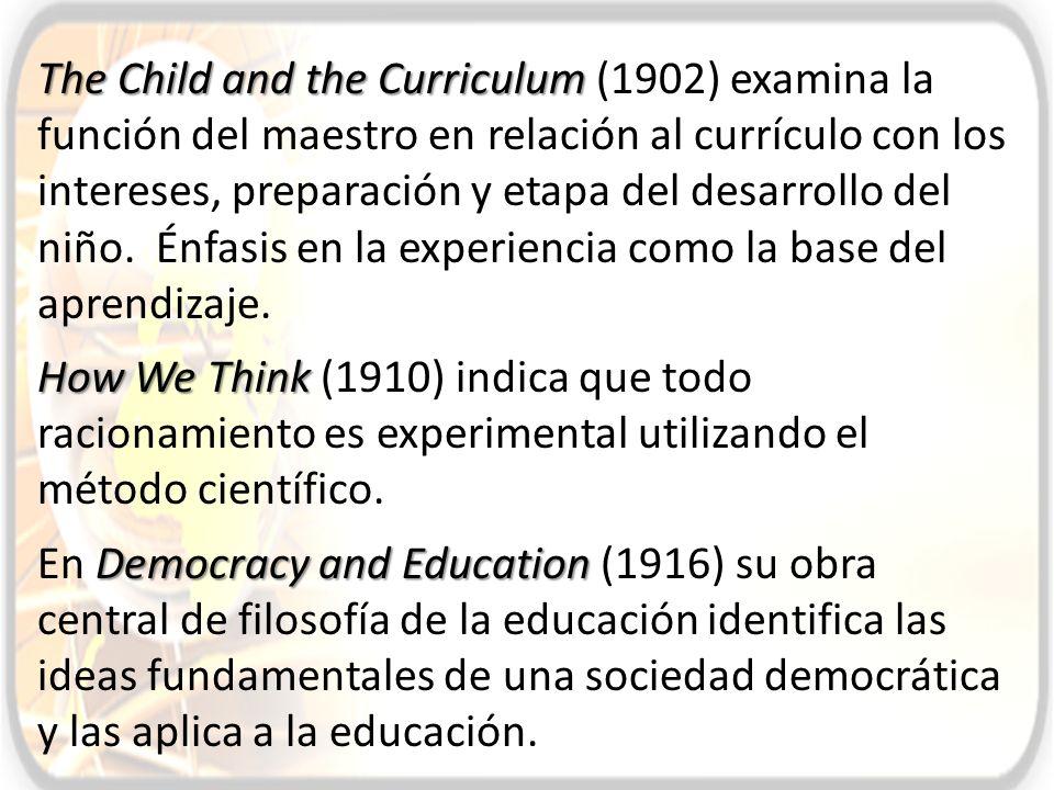 The Child and the Curriculum The Child and the Curriculum (1902) examina la función del maestro en relación al currículo con los intereses, preparació