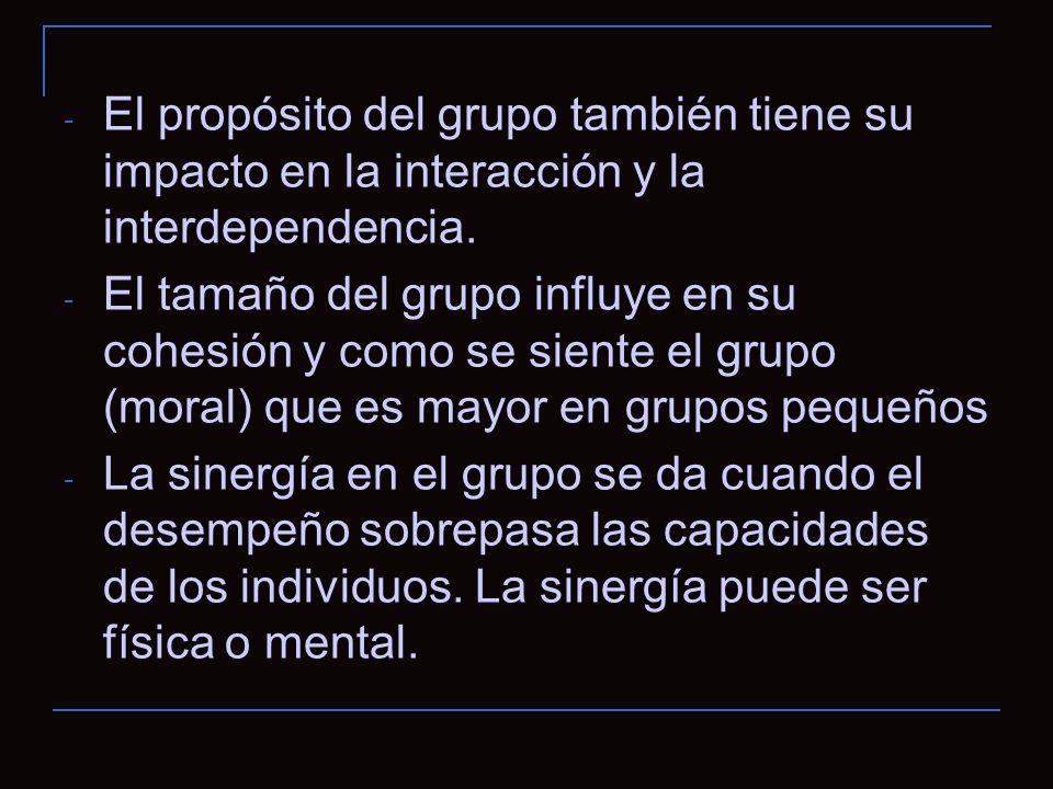 - El propósito del grupo también tiene su impacto en la interacción y la interdependencia.