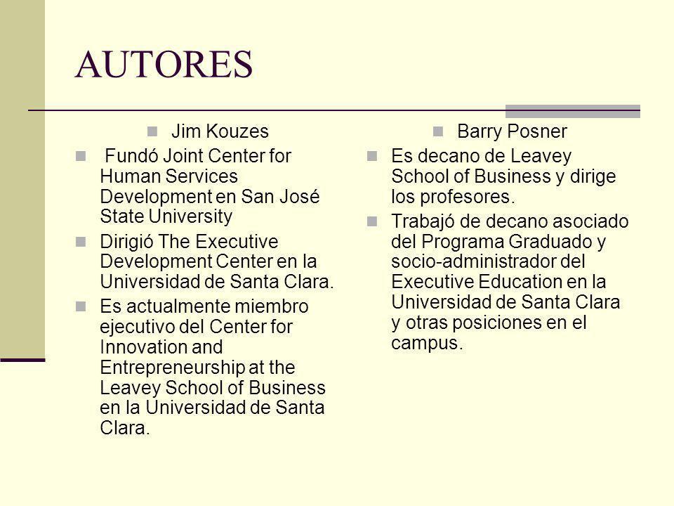 AUTORES Jim Kouzes Fundó Joint Center for Human Services Development en San José State University Dirigió The Executive Development Center en la Unive