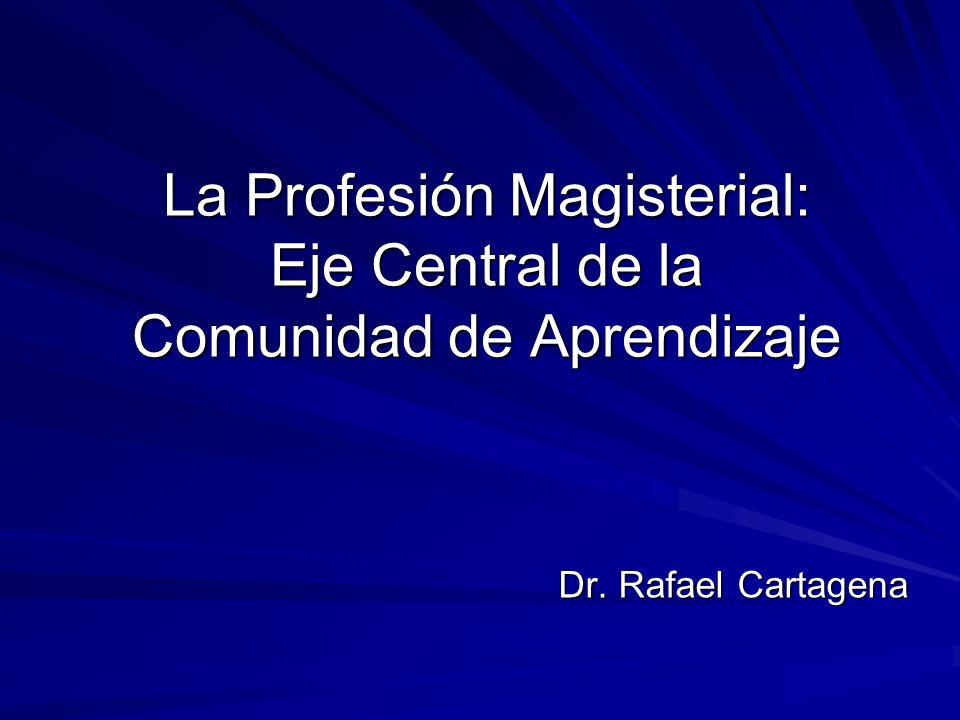 La Profesión Magisterial: Eje Central de la Comunidad de Aprendizaje Dr. Rafael Cartagena