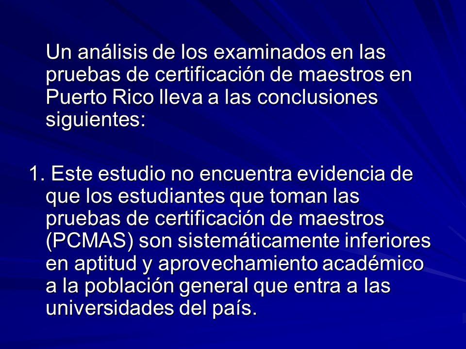 Un análisis de los examinados en las pruebas de certificación de maestros en Puerto Rico lleva a las conclusiones siguientes: 1.