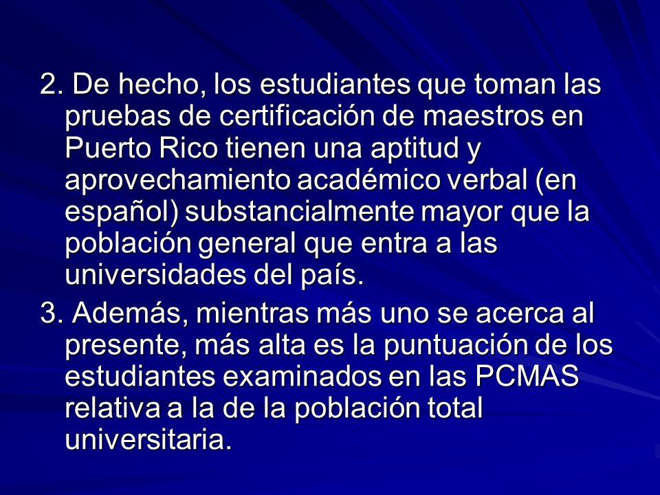 2. De hecho, los estudiantes que toman las pruebas de certificación de maestros en Puerto Rico tienen una aptitud y aprovechamiento académico verbal (