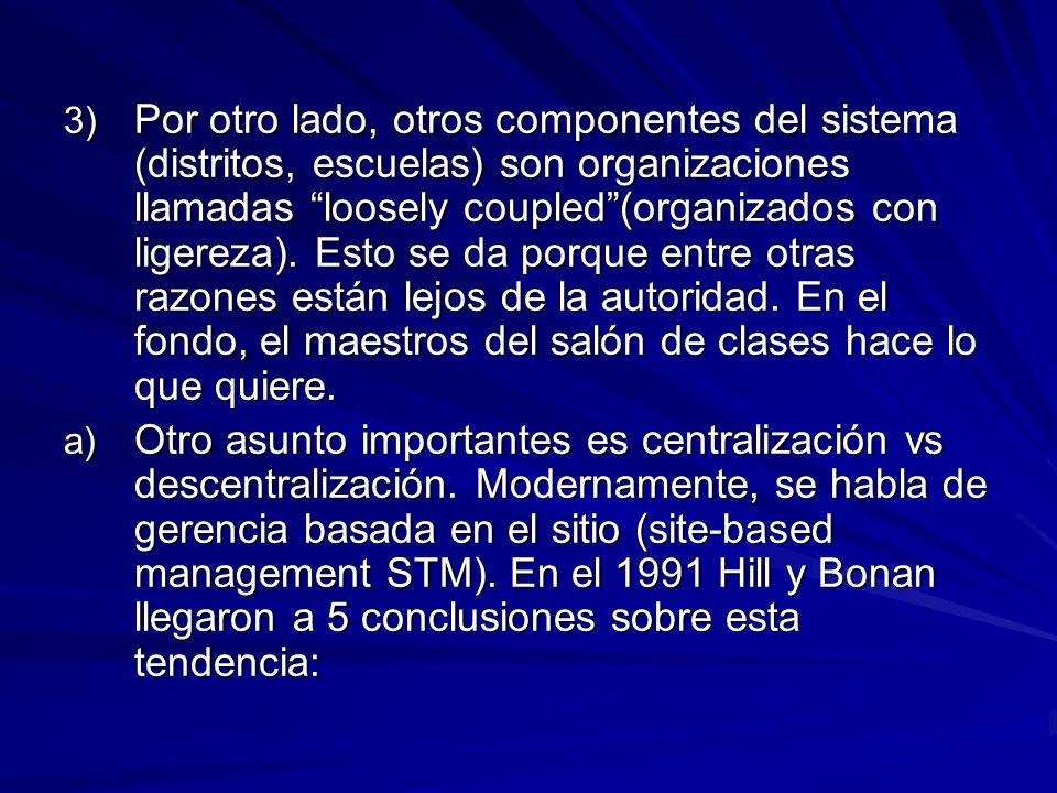 3) Por otro lado, otros componentes del sistema (distritos, escuelas) son organizaciones llamadas loosely coupled(organizados con ligereza).