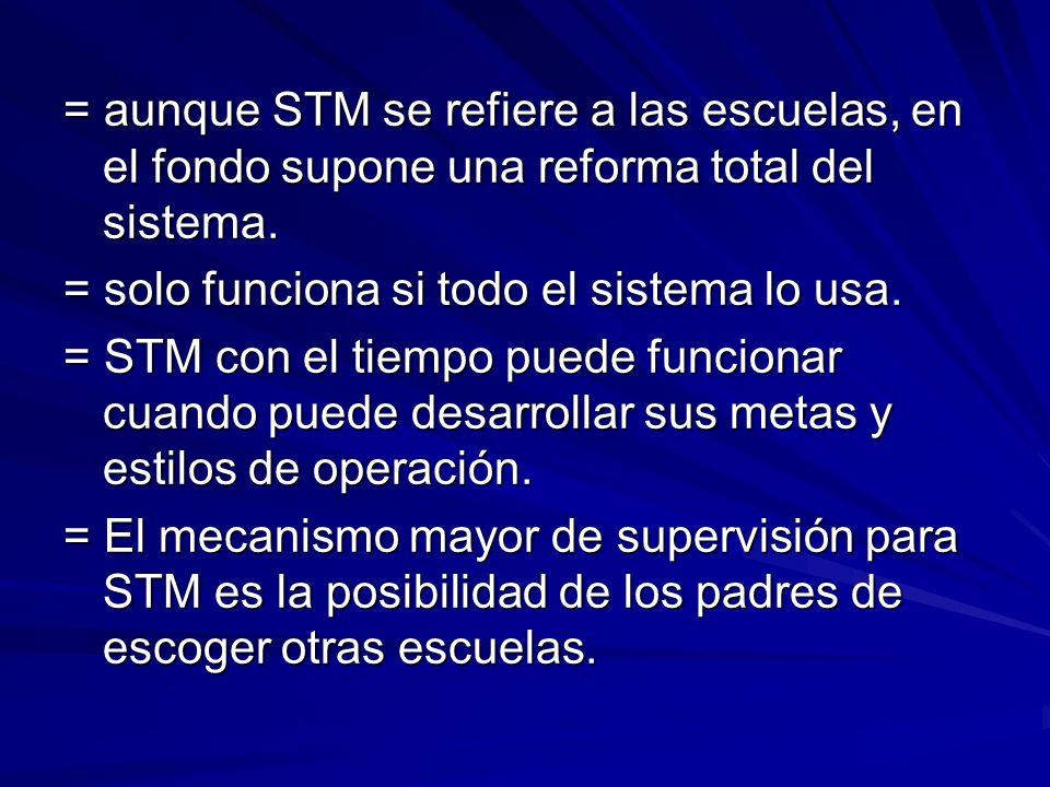 = aunque STM se refiere a las escuelas, en el fondo supone una reforma total del sistema.
