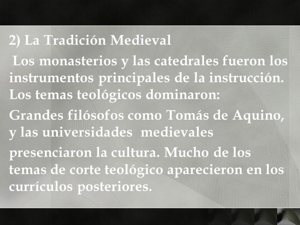 2) La Tradición Medieval Los monasterios y las catedrales fueron los instrumentos principales de la instrucción. Los temas teológicos dominaron: Grand