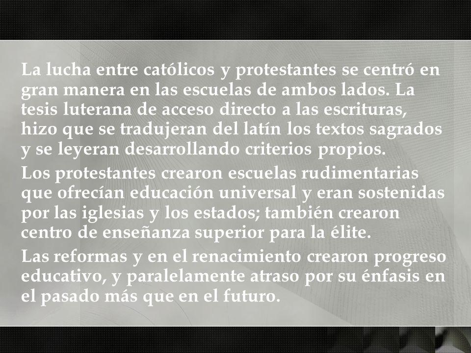 La lucha entre católicos y protestantes se centró en gran manera en las escuelas de ambos lados. La tesis luterana de acceso directo a las escrituras,