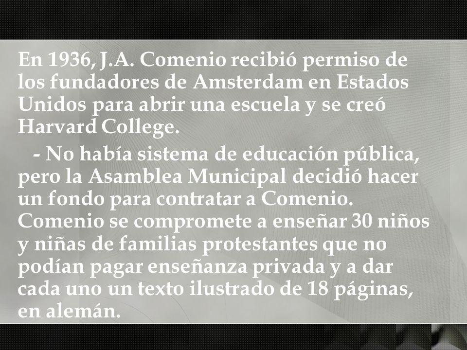En 1936, J.A. Comenio recibió permiso de los fundadores de Amsterdam en Estados Unidos para abrir una escuela y se creó Harvard College. - No había si
