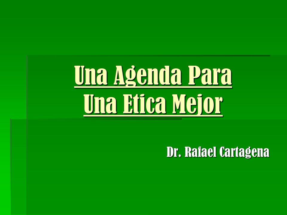 Una Agenda Para Una Etica Mejor Dr. Rafael Cartagena