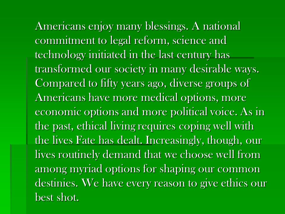 Americans enjoy many blessings. A national commitment to legal reform, science and technology initiated in the last century has transformed our societ