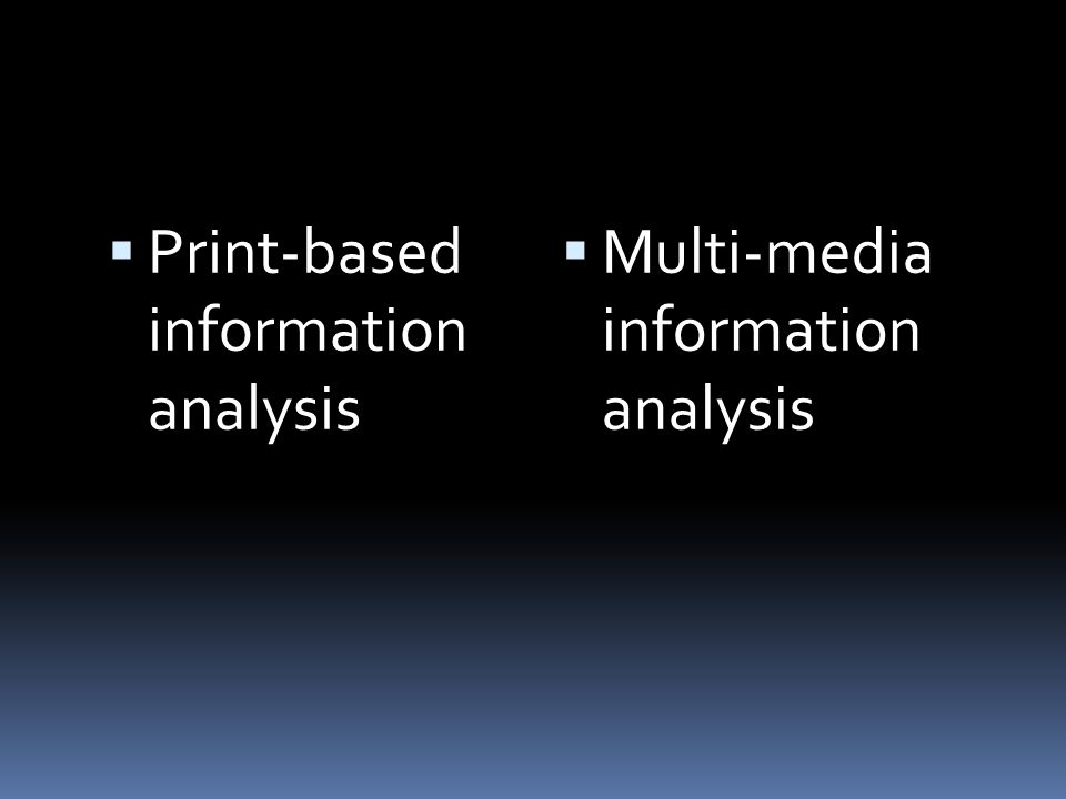 Print-based information analysis Multi-media information analysis
