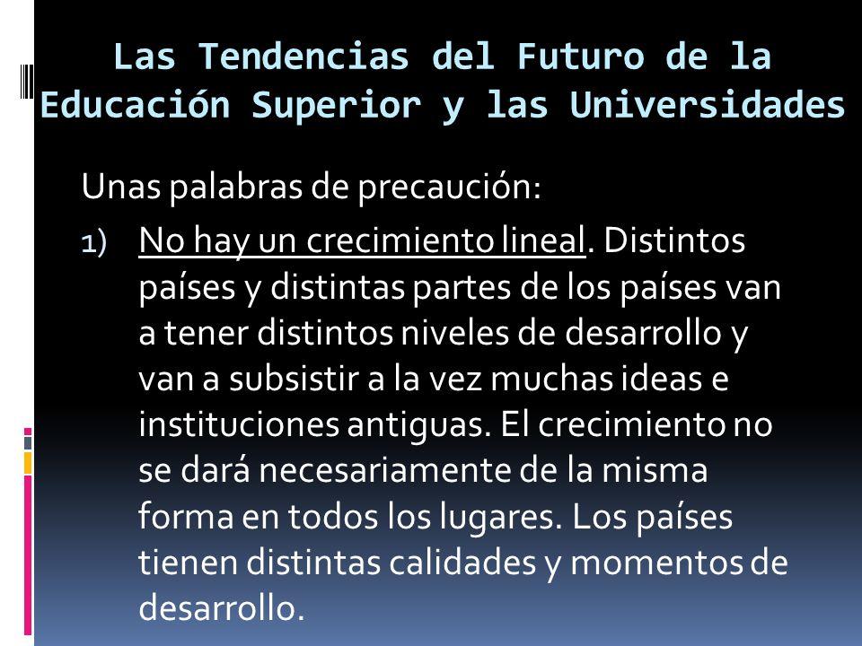 Las Tendencias del Futuro de la Educación Superior y las Universidades Unas palabras de precaución: 1) No hay un crecimiento lineal.