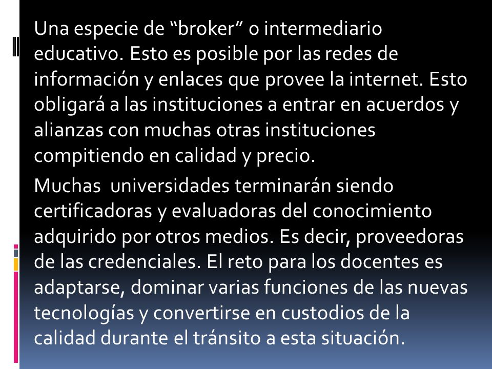 Una especie de broker o intermediario educativo.