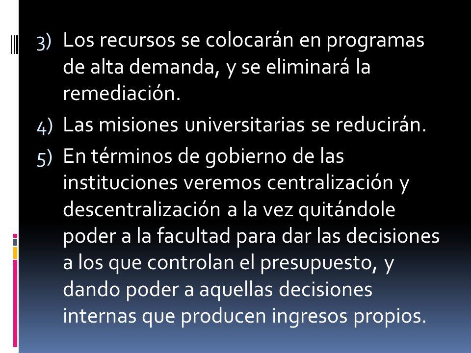 3) Los recursos se colocarán en programas de alta demanda, y se eliminará la remediación.