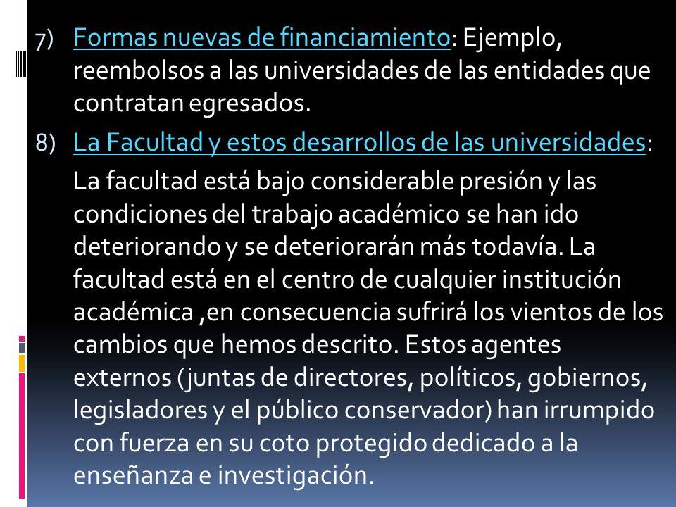 7) Formas nuevas de financiamiento: Ejemplo, reembolsos a las universidades de las entidades que contratan egresados.