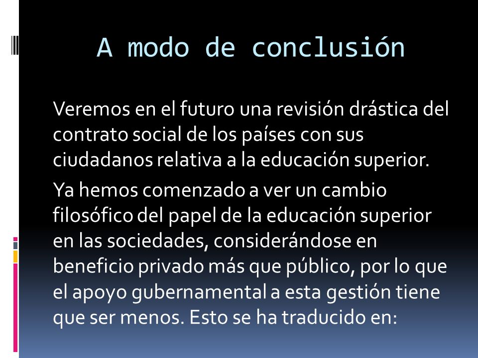 A modo de conclusión Veremos en el futuro una revisión drástica del contrato social de los países con sus ciudadanos relativa a la educación superior.