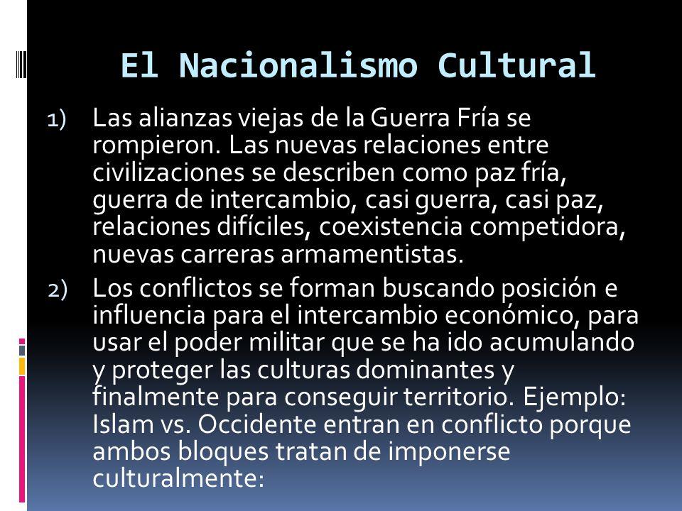 El Nacionalismo Cultural 1) Las alianzas viejas de la Guerra Fría se rompieron.