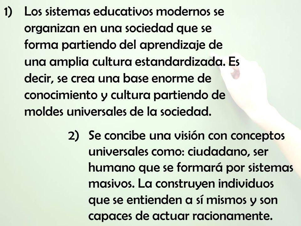 1)Los sistemas educativos modernos se organizan en una sociedad que se forma partiendo del aprendizaje de una amplia cultura estandardizada. Es decir,
