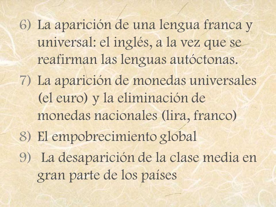 6)La aparición de una lengua franca y universal: el inglés, a la vez que se reafirman las lenguas autóctonas. 7)La aparición de monedas universales (e