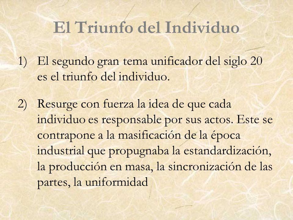 El Triunfo del Individuo 1)El segundo gran tema unificador del siglo 20 es el triunfo del individuo. 2)Resurge con fuerza la idea de que cada individu