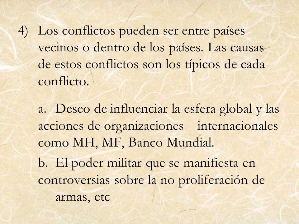 4)Los conflictos pueden ser entre países vecinos o dentro de los países. Las causas de estos conflictos son los típicos de cada conflicto. a.Deseo de