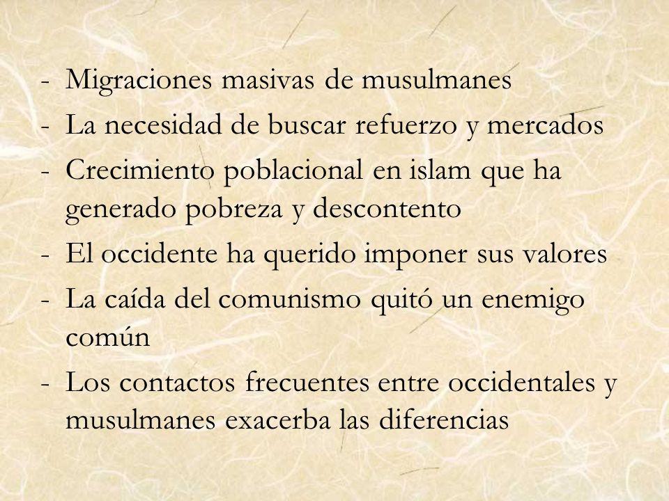 -Migraciones masivas de musulmanes -La necesidad de buscar refuerzo y mercados -Crecimiento poblacional en islam que ha generado pobreza y descontento