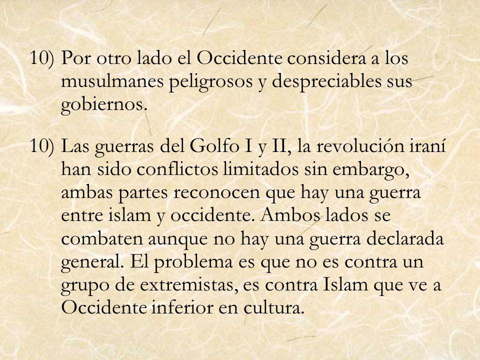 10)Por otro lado el Occidente considera a los musulmanes peligrosos y despreciables sus gobiernos. 10)Las guerras del Golfo I y II, la revolución iran