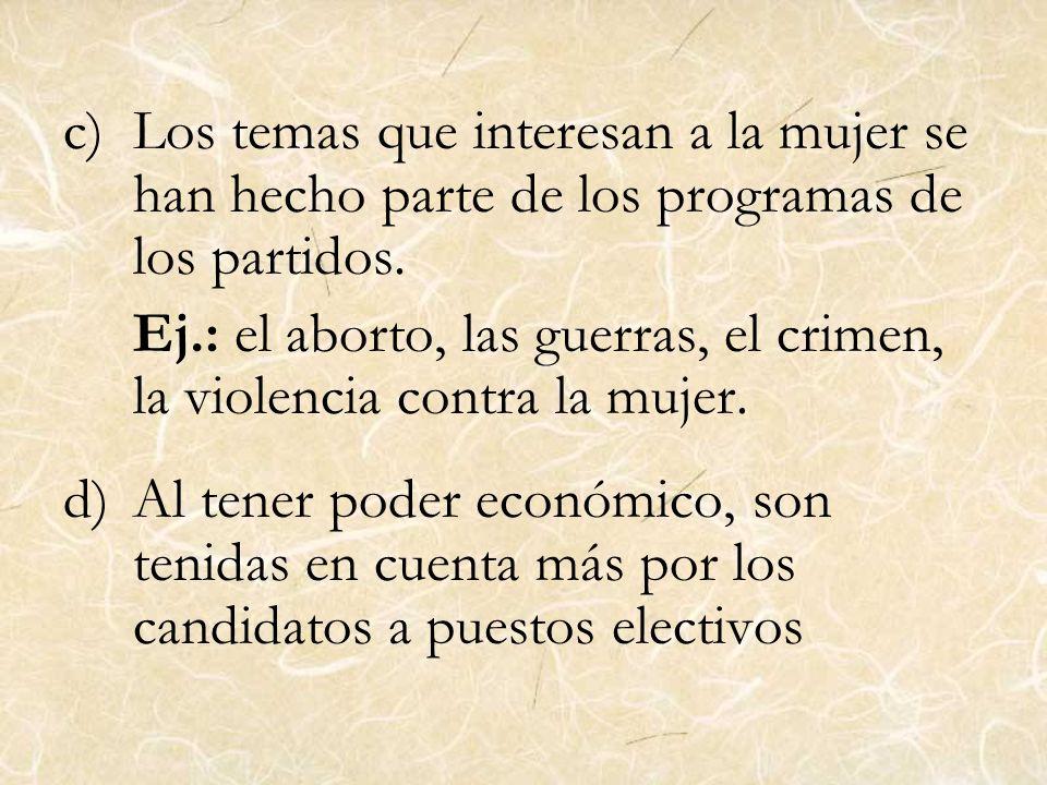 c)Los temas que interesan a la mujer se han hecho parte de los programas de los partidos. Ej.: el aborto, las guerras, el crimen, la violencia contra
