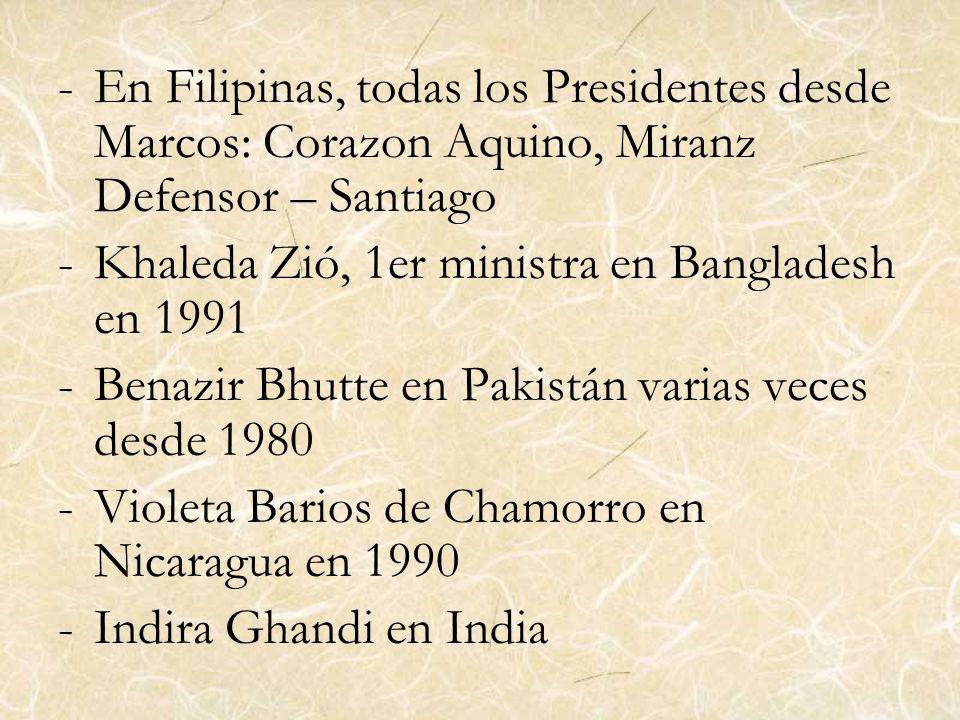 -En Filipinas, todas los Presidentes desde Marcos: Corazon Aquino, Miranz Defensor – Santiago -Khaleda Zió, 1er ministra en Bangladesh en 1991 -Benazi