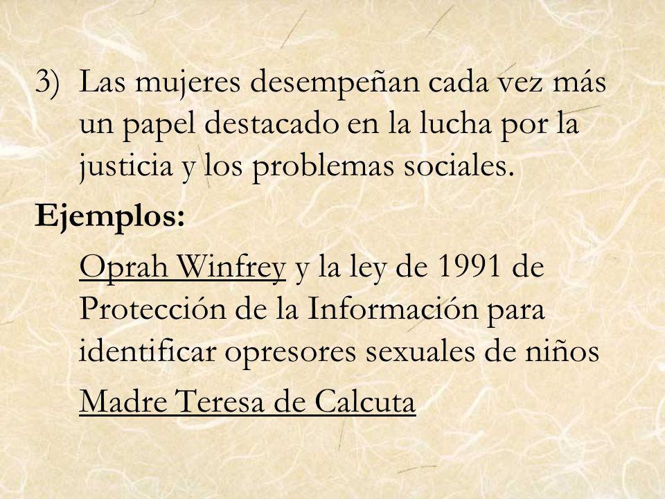 3)Las mujeres desempeñan cada vez más un papel destacado en la lucha por la justicia y los problemas sociales. Ejemplos: Oprah Winfrey y la ley de 199