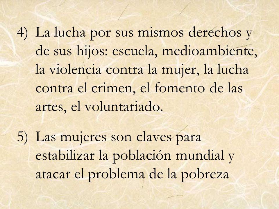 4)La lucha por sus mismos derechos y de sus hijos: escuela, medioambiente, la violencia contra la mujer, la lucha contra el crimen, el fomento de las