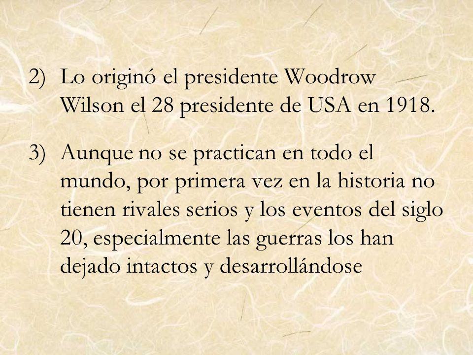 2)Lo originó el presidente Woodrow Wilson el 28 presidente de USA en 1918. 3)Aunque no se practican en todo el mundo, por primera vez en la historia n