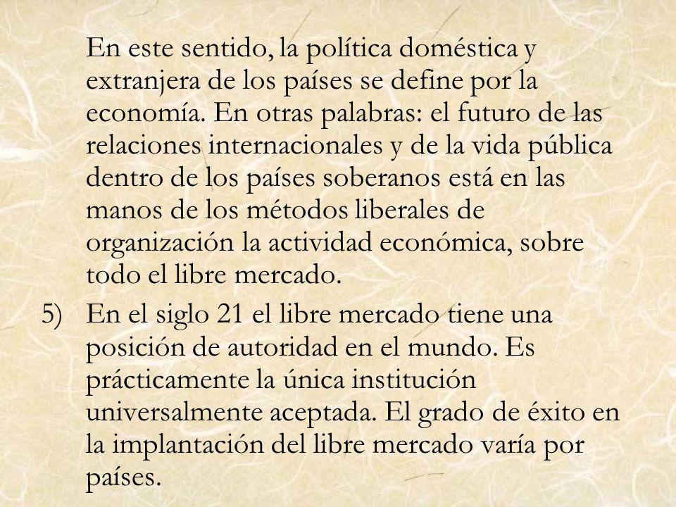 En este sentido, la política doméstica y extranjera de los países se define por la economía. En otras palabras: el futuro de las relaciones internacio