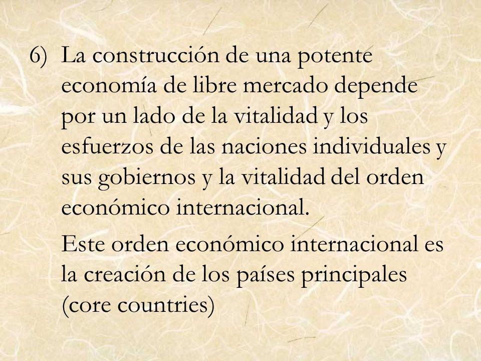 6)La construcción de una potente economía de libre mercado depende por un lado de la vitalidad y los esfuerzos de las naciones individuales y sus gobi