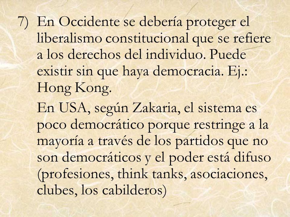 7)En Occidente se debería proteger el liberalismo constitucional que se refiere a los derechos del individuo. Puede existir sin que haya democracia. E