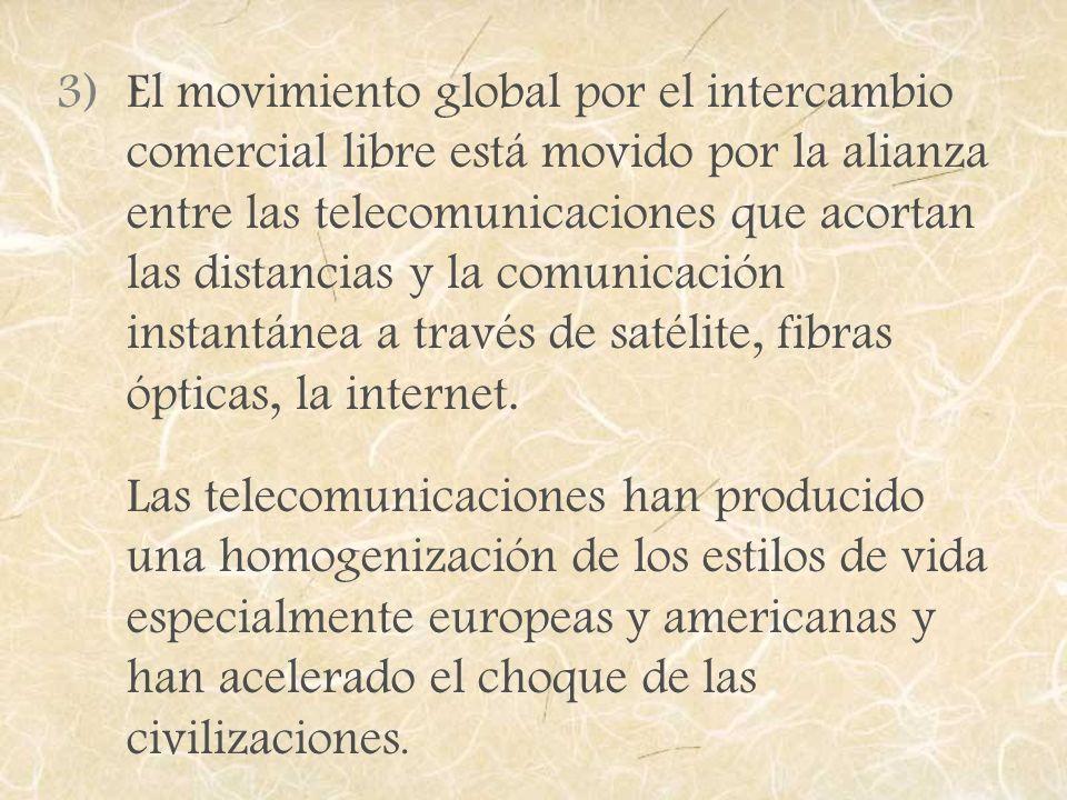 3)El movimiento global por el intercambio comercial libre está movido por la alianza entre las telecomunicaciones que acortan las distancias y la comu