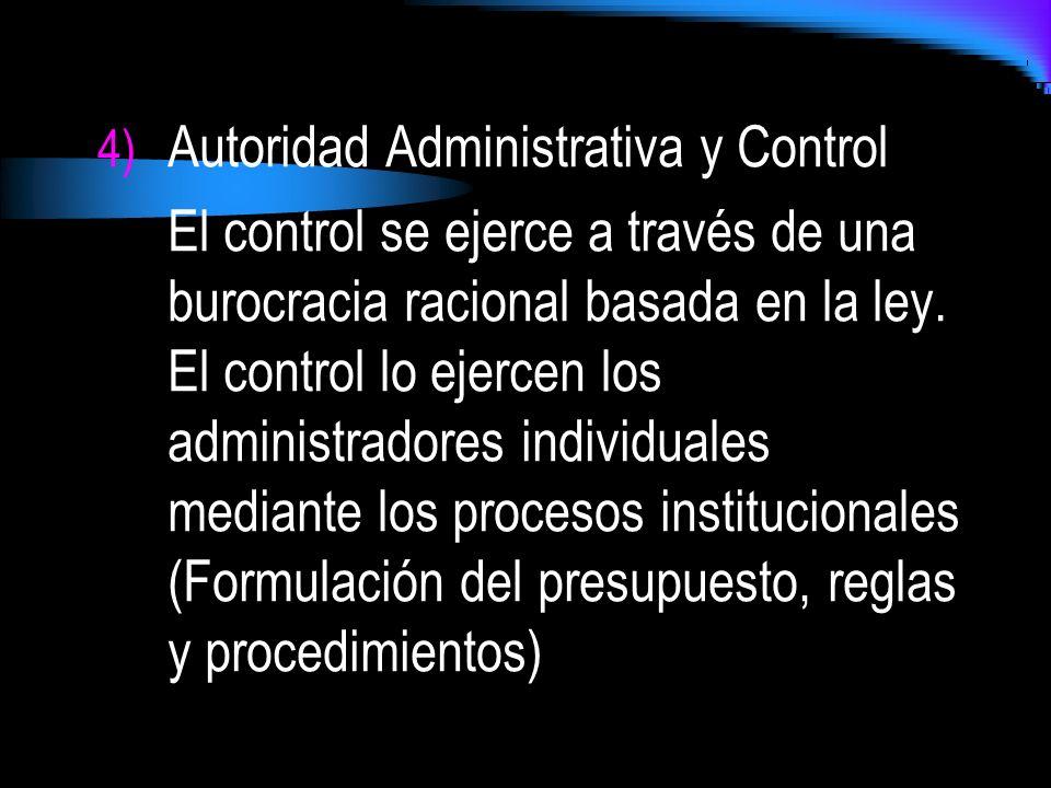4) Autoridad Administrativa y Control El control se ejerce a través de una burocracia racional basada en la ley. El control lo ejercen los administrad