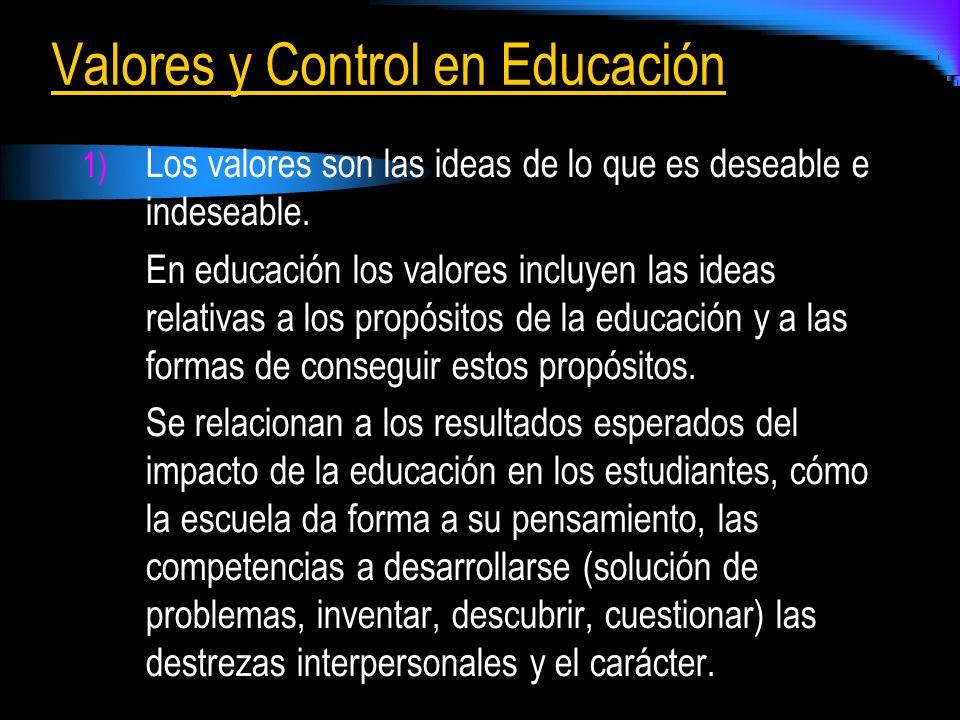 1) Los valores son las ideas de lo que es deseable e indeseable. En educación los valores incluyen las ideas relativas a los propósitos de la educació
