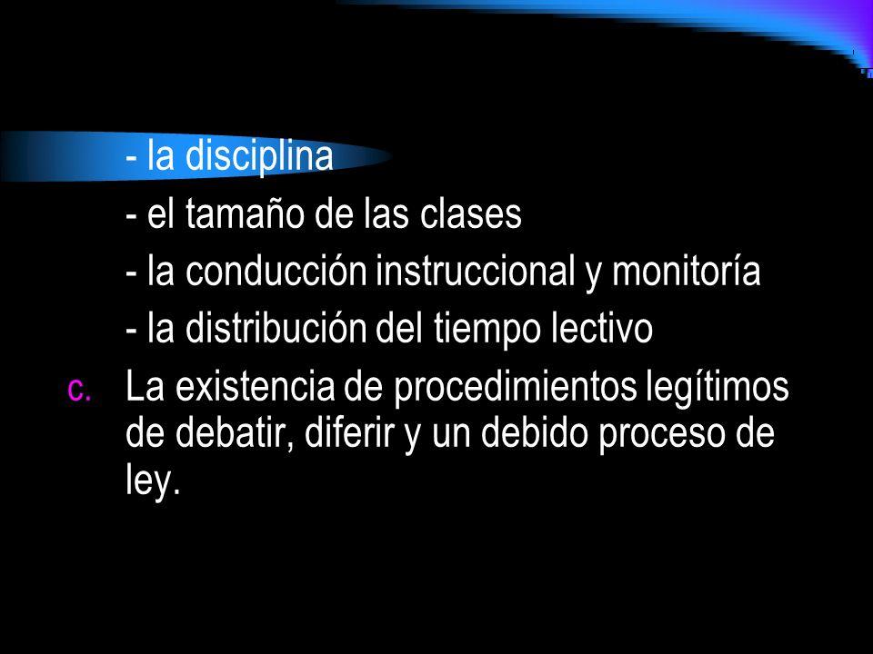 - la disciplina - el tamaño de las clases - la conducción instruccional y monitoría - la distribución del tiempo lectivo c. La existencia de procedimi